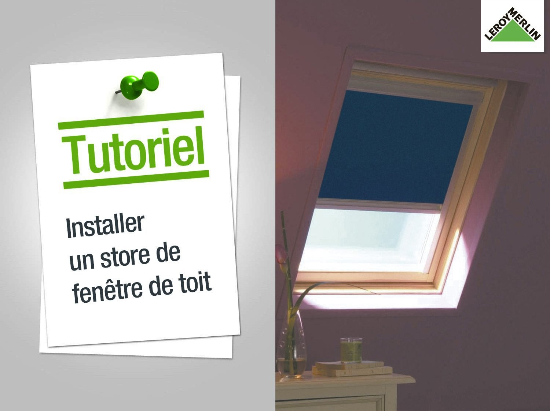 Comment Installer Un Store De Fenêtre De Toit Leroy Merlin