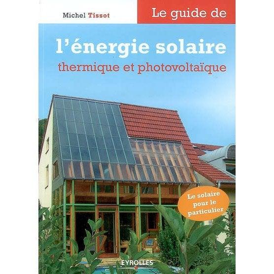 le guide de l 39 nergie solaire et photovolta que eyrolles leroy merlin. Black Bedroom Furniture Sets. Home Design Ideas