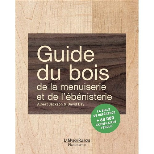 guide du bois de la menuiserie et de l 39 b nisterie. Black Bedroom Furniture Sets. Home Design Ideas